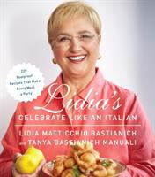 Cover image for Lidia's celebrate like an Italian : 220 foolproof recipes that make every meal a party