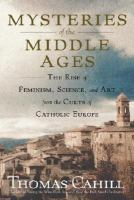 Cover image for Mysteries of the Middle Ages : the rise of feminism, science, and art from the cults of Catholic Europe