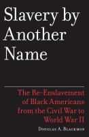 Cover image for Slavery by another name : the re-enslavement of Black people in America from the Civil War to World War II / Douglas A. Blackmon.