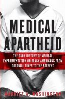 Cover image for Medical apartheid : the dark history of medical experimentation on Black Americans from colonial times to the present