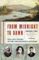 Cover image for From Midnight to Dawn : the last tracks of the underground railroad
