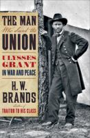Cover image for The man who saved the Union : Ulysses Grant in war and peace
