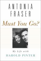 Cover image for Must you go? : my life with Harold Pinter