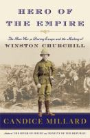 Cover image for Hero of the empire : the Boer War, a daring escape and the making of Winston Churchill