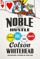 Cover image for The noble hustle : poker, beef jerky, and death