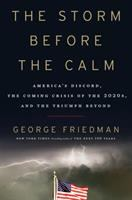 Cover image for The storm before the calm : America's discord, the coming crisis of the 2020s, and the triumph beyond