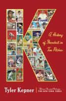 Cover image for K : a history of baseball in ten pitches