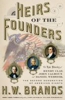 Cover image for Heirs of the founders : the epic rivalry of Henry Clay, John Calhoun and Daniel Webster, the second generation of American giants