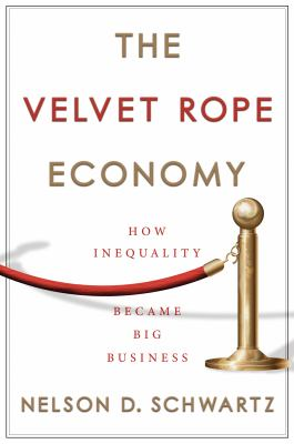 Cover image for The velvet rope economy : how inequality became big business