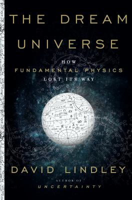 Cover image for The dream universe : how fundamental physics lost its way