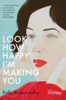 Cover image for Look how happy I'm making you : stories