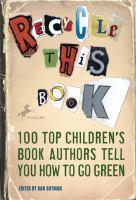 Cover image for Recycle this book : 100 top childen's book authors tell you how to go green