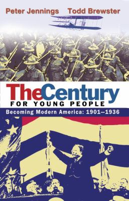 Cover image for The century for young people. Becoming modern America, 1901-1936