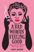 Cover image for A bad woman feeling good : blues and the women who sing them
