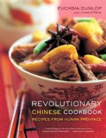 Cover image for Revolutionary Chinese cookbook : recipes from Hunan Province