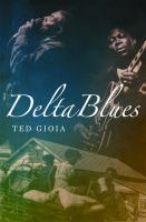 Cover image for Delta blues : the life and times of the Mississippi Masters who revolutionized American music