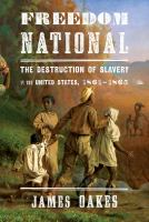 Cover image for Freedom national : the destruction of slavery in the United States, 1861-1865