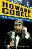 Cover image for Howard Cosell : the man, the myth, and the transformation of American sports
