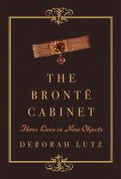Cover image for The Brontë cabinet : three lives in nine objects