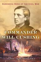 Cover image for Commander Will Cushing : daredevil hero of the Civil War