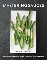 Cover image for Mastering sauces : the home cook's guide to new techniques for fresh flavors