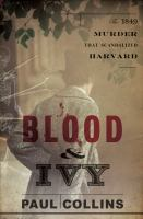 Cover image for Blood & ivy : the 1849 murder that scandalized Harvard