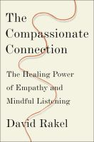 Cover image for The compassionate connection : the healing power of empathy and mindful listening