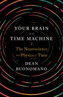 Cover image for Your brain is a time machine : the neuroscience and physics of time