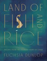 Cover image for Land of fish and rice : recipes from the culinary heart of China