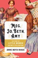 Cover image for Meg, Jo, Beth, Amy : the story of Little Women and why it still matters