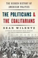 Cover image for The Politicians & the Egalitarians : The Hidden History of American Politics