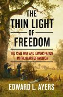 Cover image for The thin light of freedom : the Civil War and emancipation in the heart of America
