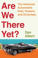Cover image for Are we there yet? : the American automobile, past, present, and driverless