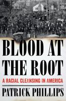 Cover image for Blood at the root : a racial cleansing in America