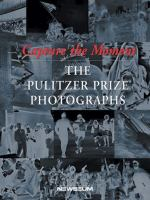 Cover image for Capture the moment : the Pulitzer Prize photographs