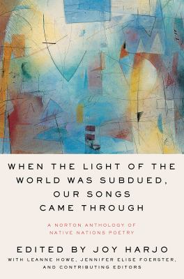 Cover image for When the light of the world was subdued, our songs came through : a Norton anthology of Native nations poetry