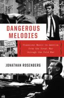 Cover image for Dangerous melodies : classical music in America from the Great War through the Cold War