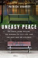 Cover image for Uneasy peace : the great crime decline, the renewal of city life, and the next war on violence