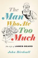 Cover image for The man who ate too much : the life of James Beard