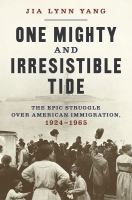 Cover image for One mighty and irresistible tide : the epic struggle over American immigration, 1924-1965