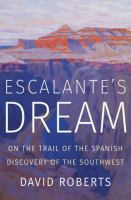 Cover image for Escalante's dream : on the trail of the Spanish discovery of the Southwest