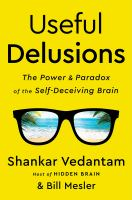 Cover image for Useful delusions : the power and paradox of the self-deceiving brain
