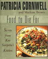 Cover image for Food to die for : secrets from Kay Scarpetta's kitchen