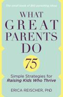 Cover image for What great parents do : 75 simple strategies for raising kids who thrive