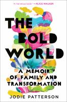 Cover image for The bold world : a memoir of family and transformation
