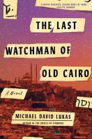 Cover image for The last watchman of Old Cairo : a novel