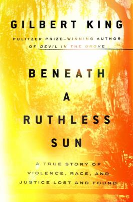 Cover image for Beneath a ruthless sun : a true story of violence, race, and justice lost and found