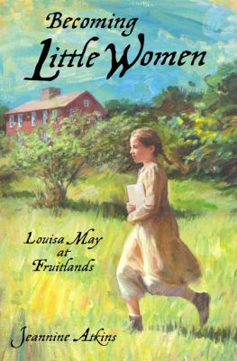 Cover image for Becoming little women : a novel about Louisa May at Fruitlands