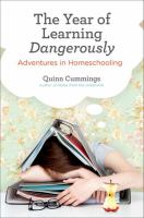 Cover image for The year of learning dangerously : adventures in homeschooling