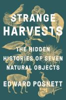 Cover image for Strange harvests : the hidden histories of seven natural objects